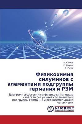 Fizikokhimiya Siluminov S Elementami Podgruppy Germaniya I Rzm (Paperback)