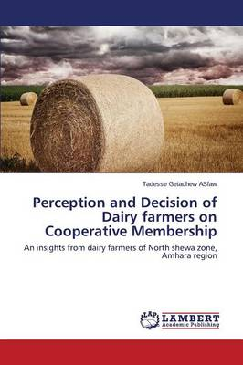 Perception and Decision of Dairy Farmers on Cooperative Membership (Paperback)
