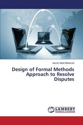 Design of Formal Methods Approach to Resolve Disputes (Paperback)