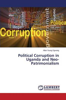 Political Corruption in Uganda and Neo-Patrimonialism (Paperback)