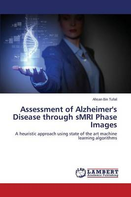 Assessment of Alzheimer's Disease Through Smri Phase Images (Paperback)