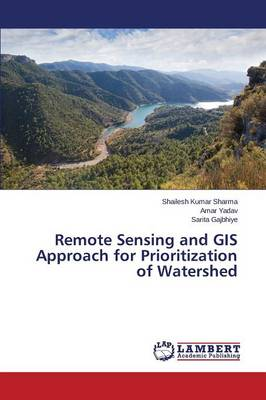 Remote Sensing and GIS Approach for Prioritization of Watershed (Paperback)