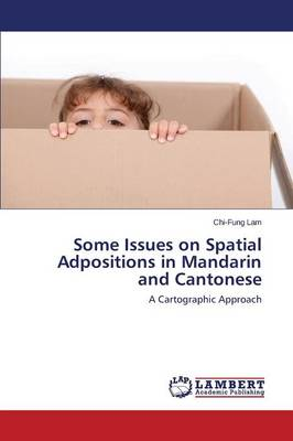 Some Issues on Spatial Adpositions in Mandarin and Cantonese (Paperback)
