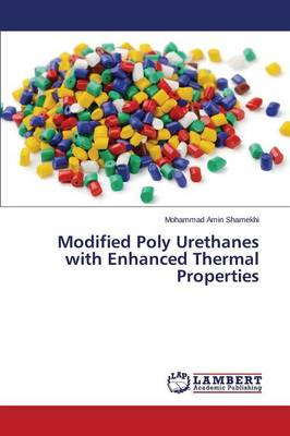 Modified Poly Urethanes with Enhanced Thermal Properties (Paperback)
