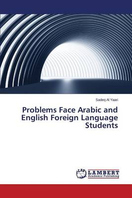Problems Face Arabic and English Foreign Language Students (Paperback)