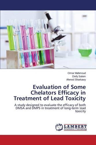 Evaluation of Some Chelators Efficacy in Treatment of Lead Toxicity (Paperback)