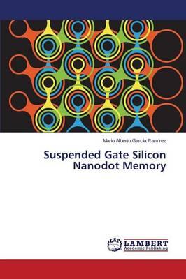 Suspended Gate Silicon Nanodot Memory (Paperback)