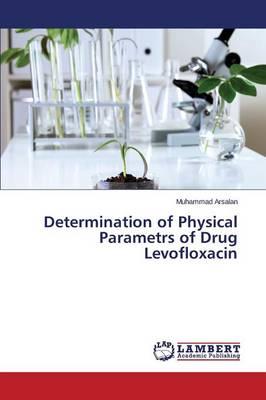 Determination of Physical Parametrs of Drug Levofloxacin (Paperback)