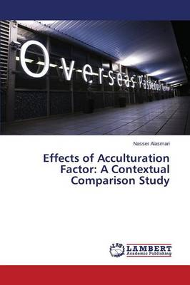 Effects of Acculturation Factor: A Contextual Comparison Study (Paperback)
