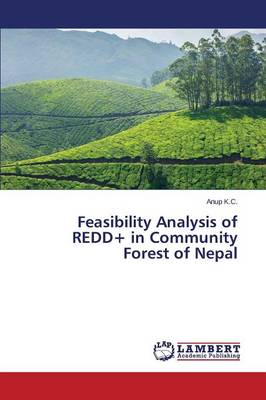 Feasibility Analysis of Redd+ in Community Forest of Nepal (Paperback)