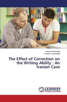 The Effect of Correction on the Writing Ability: An Iranian Case (Paperback)