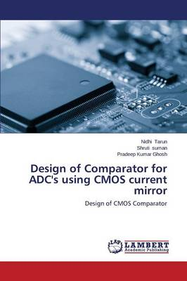 Design of Comparator for Adc's Using CMOS Current Mirror (Paperback)
