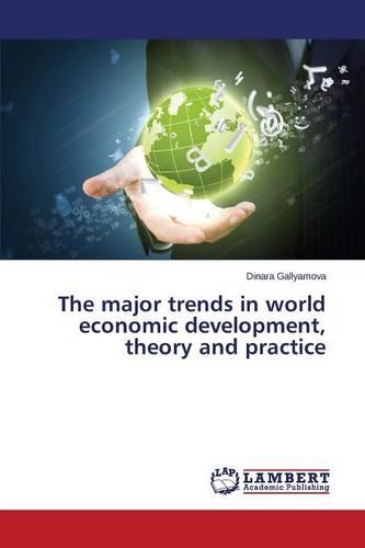 The Major Trends in World Economic Development, Theory and Practice (Paperback)
