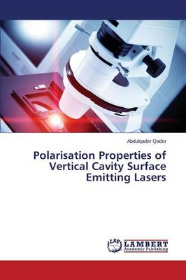Polarisation Properties of Vertical Cavity Surface Emitting Lasers (Paperback)