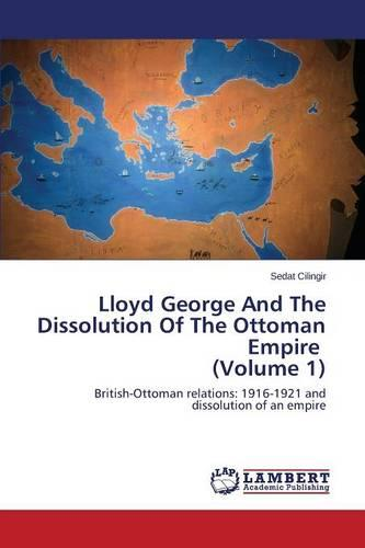 Lloyd George and the Dissolution of the Ottoman Empire (Volume 1) (Paperback)