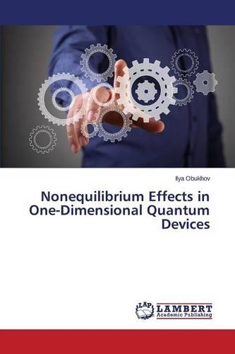 Nonequilibrium Effects in One-Dimensional Quantum Devices (Paperback)