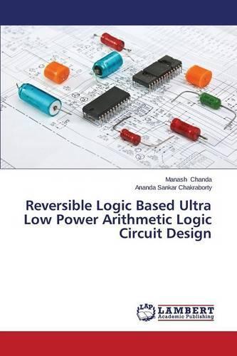 Reversible Logic Based Ultra Low Power Arithmetic Logic Circuit Design (Paperback)