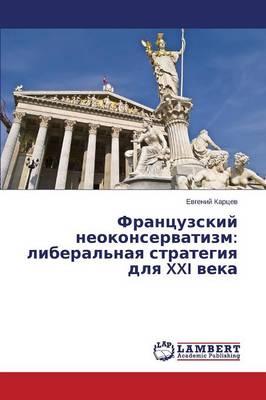 Frantsuzskiy Neokonservatizm: Liberal'naya Strategiya Dlya XXI Veka (Paperback)