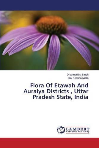 Flora of Etawah and Auraiya Districts, Uttar Pradesh State, India (Paperback)