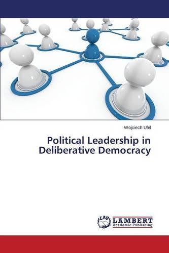 Political Leadership in Deliberative Democracy (Paperback)
