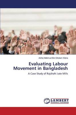 Evaluating Labour Movement in Bangladesh (Paperback)
