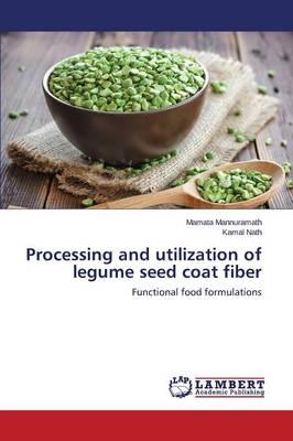 Processing and Utilization of Legume Seed Coat Fiber (Paperback)