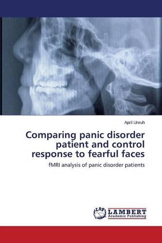 Comparing Panic Disorder Patient and Control Response to Fearful Faces (Paperback)