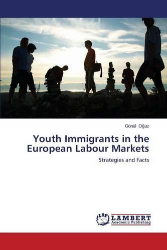 Youth Immigrants in the European Labour Markets (Paperback)