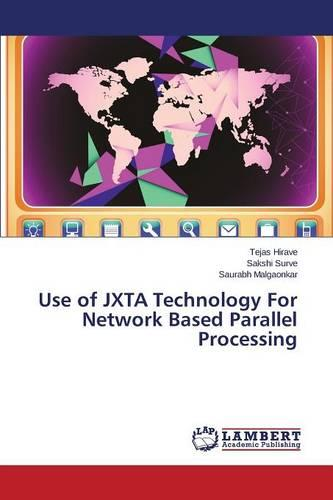 Use of Jxta Technology for Network Based Parallel Processing (Paperback)