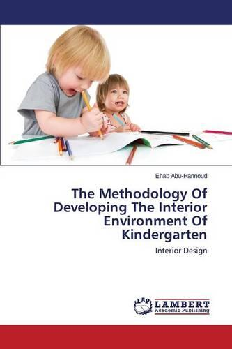 The Methodology of Developing the Interior Environment of Kindergarten (Paperback)