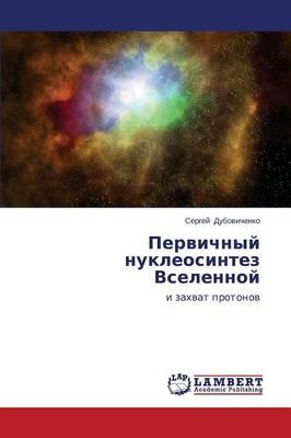 Pervichnyy Nukleosintez Vselennoy (Paperback)