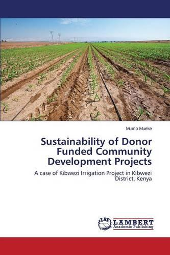 Sustainability of Donor Funded Community Development Projects (Paperback)