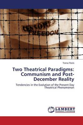 Two Theatrical Paradigms: Communism and Post-December Reality (Paperback)