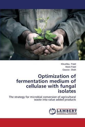 Optimization of Fermentation Medium of Cellulase with Fungal Isolates (Paperback)