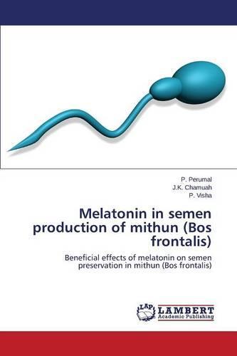 Melatonin in Semen Production of Mithun (Bos Frontalis) (Paperback)