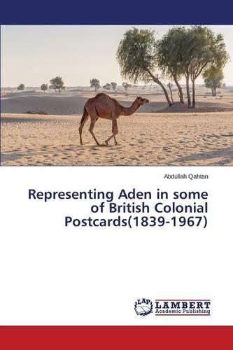 Representing Aden in Some of British Colonial Postcards(1839-1967) (Paperback)