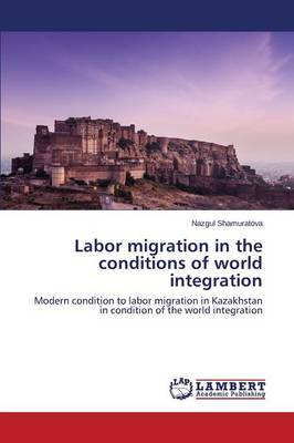 Labor Migration in the Conditions of World Integration (Paperback)