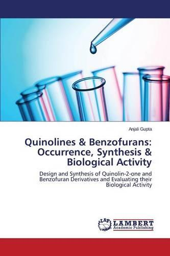 Quinolines & Benzofurans: Occurrence, Synthesis & Biological Activity (Paperback)