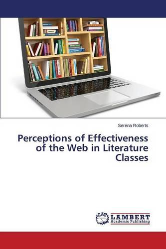 Perceptions of Effectiveness of the Web in Literature Classes (Paperback)