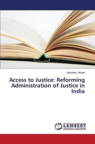 Access to Justice: Reforming Administration of Justice in India (Paperback)