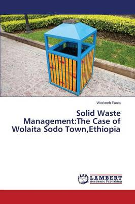 Solid Waste Management: The Case of Wolaita Sodo Town, Ethiopia (Paperback)