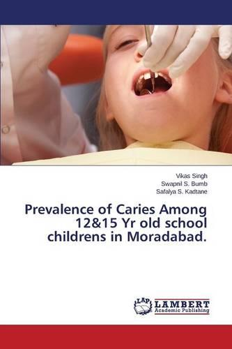 Prevalence of Caries Among 12&15 Yr Old School Childrens in Moradabad. (Paperback)