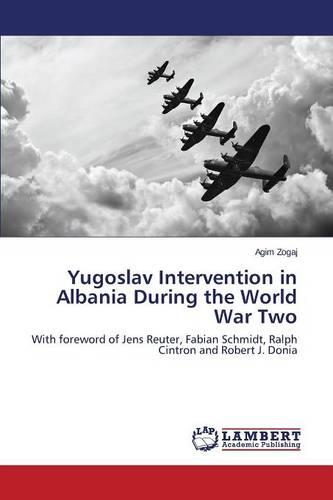 Yugoslav Intervention in Albania During the World War Two (Paperback)