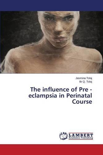 The Influence of Pre - Eclampsia in Perinatal Course (Paperback)