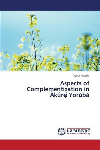 Aspects of Complementization in Akur Yoruba (Paperback)