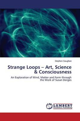 Strange Loops - Art, Science & Consciousness (Paperback)