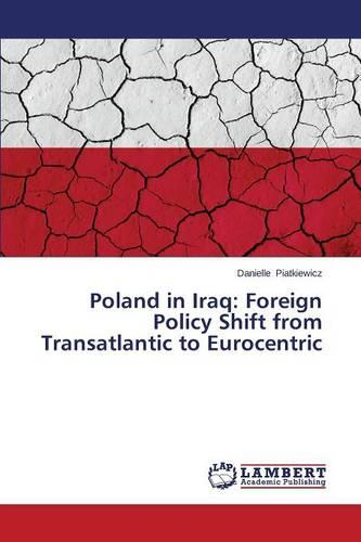 Poland in Iraq: Foreign Policy Shift from Transatlantic to Eurocentric (Paperback)