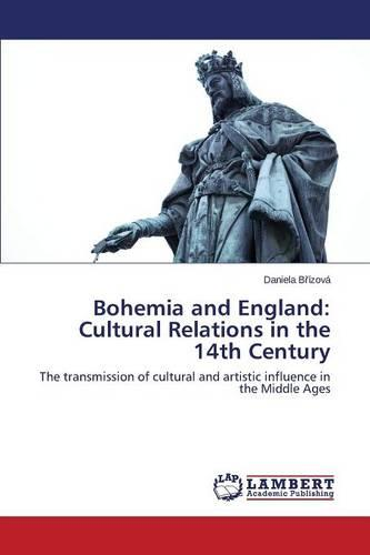 Bohemia and England: Cultural Relations in the 14th Century (Paperback)