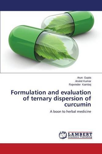 Formulation and Evaluation of Ternary Dispersion of Curcumin (Paperback)