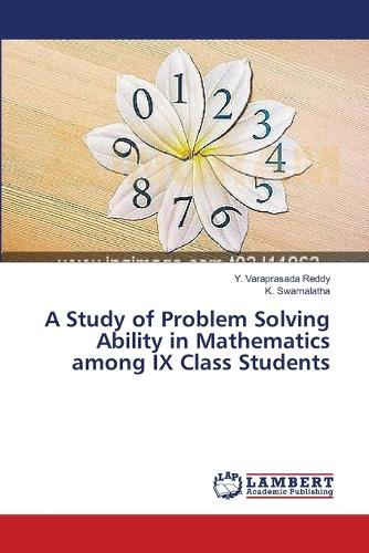A Study of Problem Solving Ability in Mathematics Among IX Class Students (Paperback)